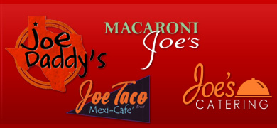 Joe Daddy's, Joe Taco and Macaroni Joe's